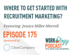 Ep 175 – Where to Get Started with Recruitment Marketing?