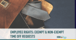 Employee Rights: Time Off Requests for Exempt vs. Non-Exempt