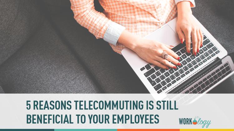 telecommuting benefits, telecommuting work, telecommuting employees, work from home employees