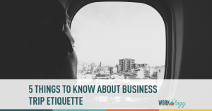5 Things to Know about Business Trip Etiquette