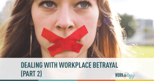Dealing with Workplace Betrayal – Part 2