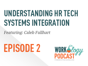 Ep 2 – HRIS Integration with Caleb Fullhart #hrtechconf