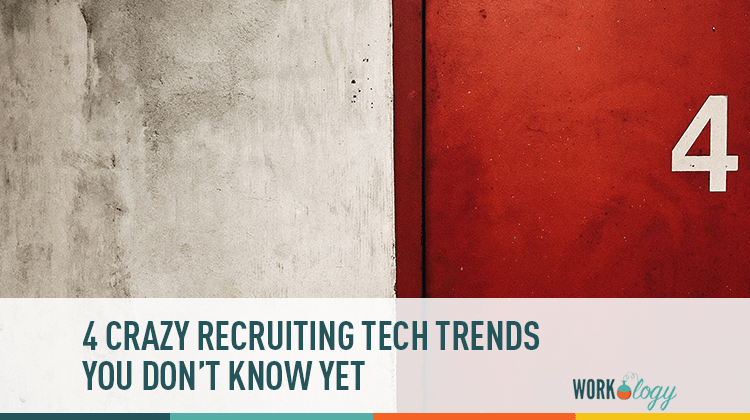 4 Crazy Recruiting Tech Trends You Don't Know Yet