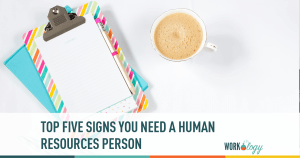 The Top Five Signs you Need an HR Person