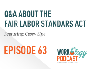 Ep 63 – Your Fair Labor Standards Act Questions Answered