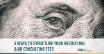 recruiting, consulting, contract, fees, hr
