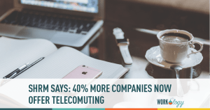 #SHRM Benefits Survey: 40% More Companies Offer Telecommuting