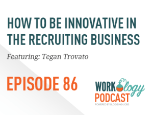 Ep 86 – How to Drive Business Change & Recruiting Innovation