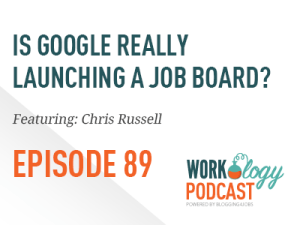 Ep 89 – Is Google Entering the Job Board Space?
