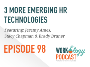 Ep 98 – 3 More Emerging & Innovative HR Technologies #hrtechconf