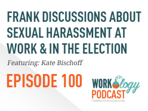 Ep 100 – Frank Discussions About Sexual Harassment at Work & the Election