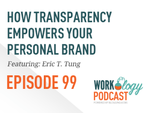Ep 99 – How Transparency Empowers Your Personal Brand