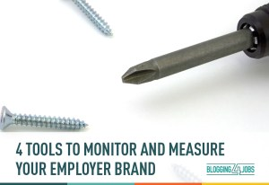 4 Tools to Monitor & Measure Your Employment Branding Efforts