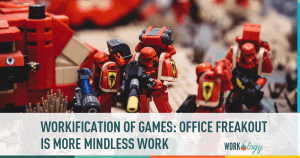 Workification of Games: Office Freakout is More Mindless Work