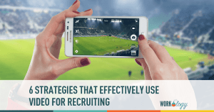 6 Strategies to Effectively Use Video In Your Recruiting Efforts