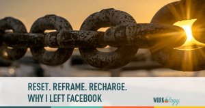 Reset. Reframe. Recharge. Why I Left Facebook