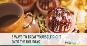 Treat Yourself Right During the Holidays