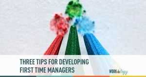 3 Tips for Developing First Time Managers