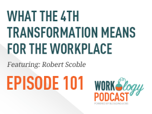 Ep 101 – How the Fourth Transformation Impacts the Workplace
