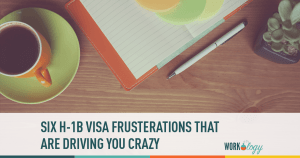 Six Common H-1B Visa Frustrations That Drive You Crazy