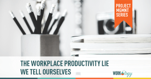 The Workplace Productivity Lie We Tell Ourselves