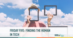 Friday Five: Finding the Human in Tech
