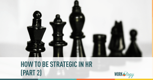How to Be Strategic in HR (Part 2)