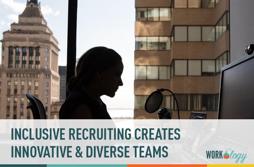 Inclusive Recruiting Creates Innovative and Diverse Teams
