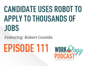 Ep 111 – Candidate Creates Robot to Apply to Thousands of Jobs