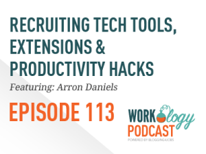 Ep 113 – Cool HR & Recruiting Extensions, Tools & Hacks