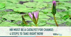 HR Must Be a Catalyst for Change
