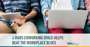 4 Ways Coworking Space Helps Beat The Workplace Blues