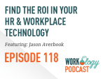 Ep 118 – Finding the ROI In Your Workplace & HR Technology #hrtech