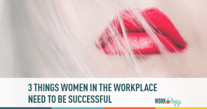 Three Things Women Need to Be Successful in the Workplace
