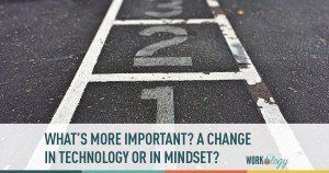 What's More Important? A Change in Technology or Mindset?