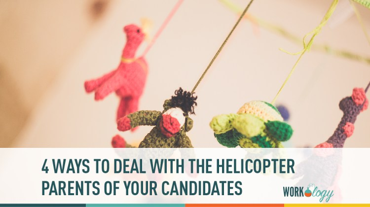 4 ways to deal with helicopter parents of your candidates