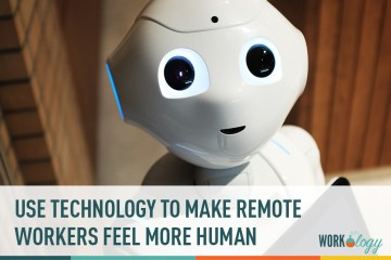 Using Technology to Keep Your Remote Workers More Human