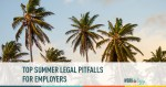 Top Summer Legal Pitfalls for Employers: Vacation and Sick Leave Benefits
