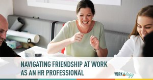 Navigating Friendship In the Workplace As an HR Pro