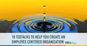 10 TEDTalks That Will Help you Create an Employee Centered Organization
