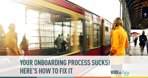 Your Onboarding Process Sucks (How To Master Employee Onboarding)