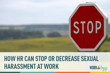 How HR Can Really Decrease Sexual Harassment in Our Workplace