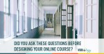 did you ask these questions before designing your online course