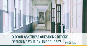Did You Ask These Questions Before Designing Your Online Training Module
