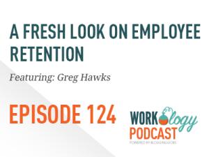 employee engagement, employee retention, workology podcast episode 124, Greg Hawks, think like an owner