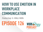 Ep 126 – How to Use Emotion to Improve Your Workplace Communication