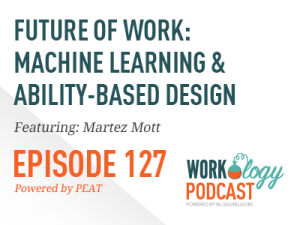 workology podcast episode 127: future of work: machine learning and ability-based design