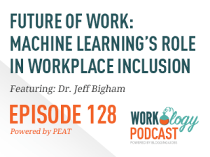 Ep 128 – Machine Learning's Role in Workplace Inclusion