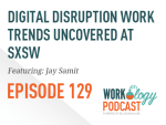 Ep 129: Digital Disruption Trends to Watch Out For at Work #SXSW