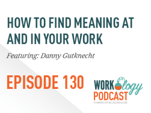 workology podcast workplace meaning with Danny Gutknecht